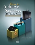 How to Achieve Success After the Bar Exam: A Step-by-Step Action Plan by Joan R. M. Bullock