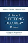 A Student Electronic Discovery Primer: An Essential Companion for Civil Procedure Courses by Jennifer M. Smith and William F. Hamilton