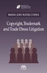 Model Jury Instructions: Copyright, Trademark and Trade Dress Litigation Model Jury Instructions: Copyright, Trademark and Trade Dress Litigation